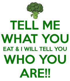 tell-me-what-you-eat-i-will-tell-you-who-you-are